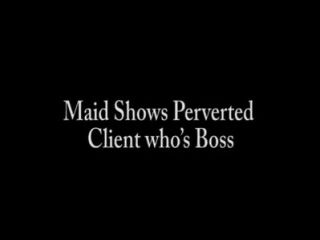 Maid Shows Perverted Client Who's Boss