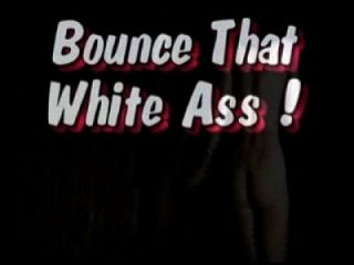 Bounce That White Ass By Lillywhite4bm